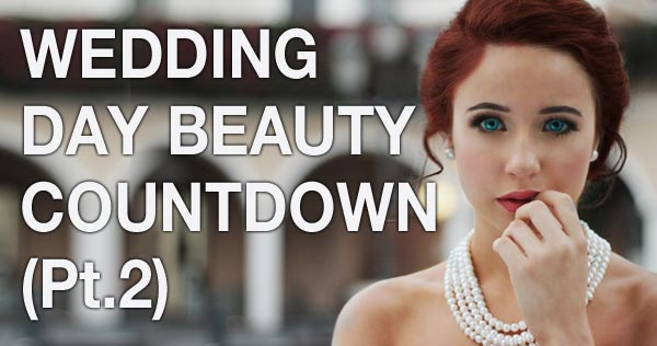 wedding day beauty countdown part 2